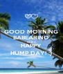 GOOD MORNING BABEARINO HAVE A HAPPY HUMP DAY! :) - Personalised Poster A4 size
