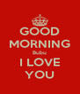 GOOD MORNING Bubu I LOVE YOU - Personalised Poster A4 size