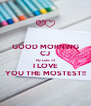 GOOD MORNING CJ My Labs <3 I LOVE YOU THE MOSTEST!! - Personalised Poster A4 size