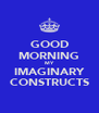 GOOD MORNING MY IMAGINARY CONSTRUCTS - Personalised Poster A4 size
