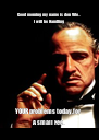 Good morning my name is don Vito.. I will be Handling YOUR problems today,for A small Fee.. - Personalised Poster A4 size