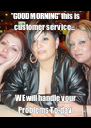 ''GOOD MORNING'' this is customer service.... WE will handle your Problems To-day - Personalised Poster A4 size