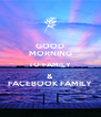 GOOD MORNING TO FAMILY &  FACEBOOK FAMILY - Personalised Poster A4 size