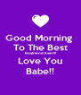 Good Morning  To The Best Boyfriend Ever!!! Love You Babe!! - Personalised Poster A4 size