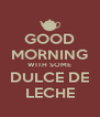 GOOD MORNING WITH SOME DULCE DE LECHE - Personalised Poster A4 size