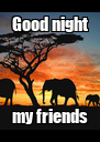 Good night my friends - Personalised Poster A4 size