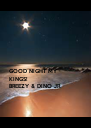 GOOD NIGHT MY KINGS!  BREEZY & DINO JR. - Personalised Poster A4 size