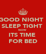 GOOD NIGHT   SLEEP TIGHT  NOW  ITS TIME  FOR BED - Personalised Poster A4 size