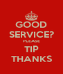 GOOD SERVICE? PLEASE TIP THANKS - Personalised Poster A4 size