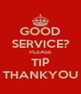 GOOD SERVICE? PLEASE TIP THANKYOU - Personalised Poster A4 size