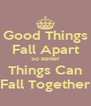Good Things Fall Apart So Better Things Can Fall Together - Personalised Poster A4 size