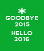 GOODBYE 2015  HELLO 2016 - Personalised Poster A4 size