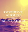 GOODBYE  AUGUST, HELLO SEPTEMBER.  - Personalised Poster A4 size