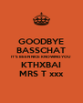 GOODBYE BASSCHAT IT'S BEEN NICE KNOWING YOU KTHXBAI MRS T xxx - Personalised Poster A4 size