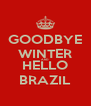 GOODBYE WINTER AND HELLO BRAZIL - Personalised Poster A4 size