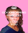GOODMORNING PRINCESS I STILL LOVE YOU - Personalised Poster A4 size