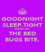 GOODNIGHT SLEEP.TIGHT DONT LET THE BED BUGS BITE. - Personalised Poster A4 size