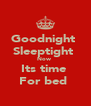 Goodnight  Sleeptight  Now  Its time  For bed  - Personalised Poster A4 size