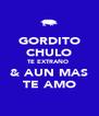 GORDITO CHULO TE EXTRAÑO  & AUN MAS TE AMO - Personalised Poster A4 size