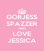 GORJESS SPAZZER AND LOVE JESSICA - Personalised Poster A4 size