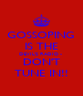 GOSSOPING IS THE DEVIL'S RADIO -  DON'T TUNE IN!! - Personalised Poster A4 size