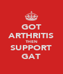 GOT ARTHRITIS THEN SUPPORT GAT - Personalised Poster A4 size