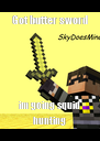 Got butter sword im going squid hunting - Personalised Poster A4 size