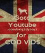 Goto Youtube .com/bangtidyboyz for  COD VIDS - Personalised Poster A4 size