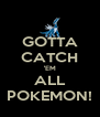 GOTTA CATCH 'EM ALL POKEMON! - Personalised Poster A4 size
