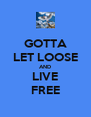 GOTTA LET LOOSE AND LIVE FREE - Personalised Poster A4 size