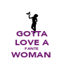 GOTTA LOVE A FANTE WOMAN  - Personalised Poster A4 size