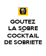 GOUTEZ LA SOBRE UN COCKTAIL DE SOBRIETE - Personalised Poster A4 size