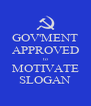 GOV'MENT APPROVED to MOTIVATE SLOGAN - Personalised Poster A4 size