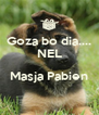 Goza bo dia.... NEL  Masja Pabien  - Personalised Poster A4 size