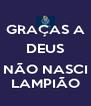 GRAÇAS A DEUS  NÃO NASCI LAMPIÃO - Personalised Poster A4 size