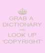 GRAB A  DICTIONARY AND LOOK UP 'COPYRIGHT' - Personalised Poster A4 size