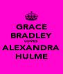 GRACE BRADLEY LOVES ALEXANDRA HULME - Personalised Poster A4 size