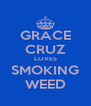 GRACE CRUZ LOVES SMOKING WEED - Personalised Poster A4 size