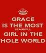GRACE IS THE MOST BEAUTIFUL GIRL IN THE WHOLE WORLD ;) - Personalised Poster A4 size