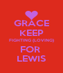 GRACE KEEP FIGHTING (LOVING) FOR  LEWIS - Personalised Poster A4 size