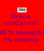 Grace  mcCarron  = 99 % beautiful  1% downie  - Personalised Poster A4 size