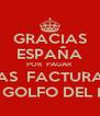 GRACIAS ESPAÑA POR  PAGAR LAS  FACTURAS DEL GOLFO DEL MAS - Personalised Poster A4 size