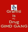 Graffiti Is My Drug GIMD GANG - Personalised Poster A4 size