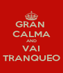 GRAN  CALMA AND VAI TRANQUEO - Personalised Poster A4 size