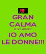 GRAN CALMA E VI DICO: IO AMO LE DONNE!!! - Personalised Poster A4 size
