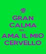 GRAN CALMA ED... AMA IL MIO CERVELLO - Personalised Poster A4 size