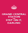 GRAND CENTRAL STATION AND STEP ON IT, DARLING - Personalised Poster A4 size