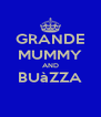 GRANDE MUMMY AND BUàZZA  - Personalised Poster A4 size