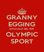 GRANNY EGGING SHOULD BE AN  OLYMPIC SPORT - Personalised Poster A4 size