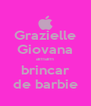 Grazielle Giovana amam brincar de barbie - Personalised Poster A4 size
